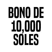 Bono de 10,000 Soles